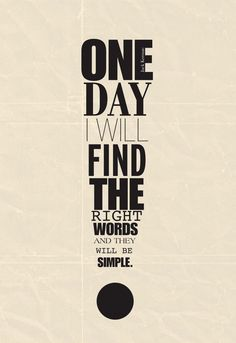 one day I will find the right words and they will be simple // jack kerouac