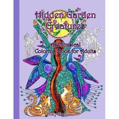 Hidden Garden Creatures A Whimsical Coloring Book For Adults