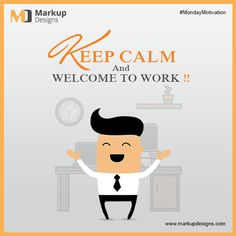 Keep Calm And Welcome To Work. #ItsMonday !  #MondayMotivation #MarkupDesigns #Motivation