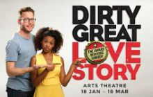 Dirty Great Love Story theatre tickets - Arts Two hopeful hapless romantics get drunk, get it on and then get the hell away from each other. An achingly funny, Fringe First Award winning comedy, making its anticipated West End debut in 2017. In h http://www.MightGet.com/january-2017-12/dirty-great-love-story-theatre-tickets--arts.asp