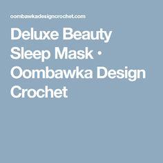 Deluxe Beauty Sleep Mask • Oombawka Design Crochet
