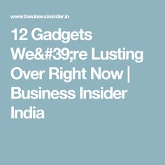 12 Gadgets We're Lusting Over Right Now   Business Insider India