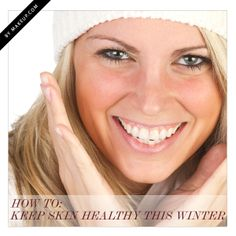 How to: Keep Skin Healthy This Winter