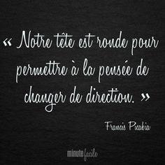 """"""" Notre tête est ronde pour permettre à la pensée de changer de direction."""" Francis Picabia #Citation #QuoteOfTheDay - Minutefacile.com Quotable Quotes, Me Quotes, Funny Quotes, Messages, Wise Words, Affirmations, Francis Picabia, Bullet Journal, Humor"""