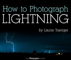 """""""How to Photograph Lightning,"""" an awesome tutorial by Laurie Yuenger at The Photographer Within"""