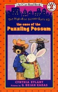 The High-Rise Private Eyes #3: The Case of the Puzzling Possum....love Cynthia Rylant!