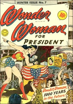 WONDER WOMAN 7, GOLDEN AGE DC COMICS..Yeah, Baby! Wonder Woman for President~ woman president, comic books