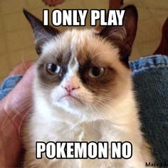 Grumpy Cat: Pokemon NO. #cats #humor #grumpy #PokemonGO