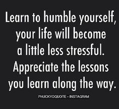 Humble yourself! Humble Yourself, My Daily Life, Stay Humble, Appreciate You, Quote Board, Humility, Along The Way, Lessons Learned, Be Yourself Quotes