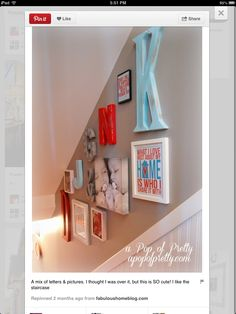 Pictures on stair wall- mix photos, letters, the number 4 and a print on the stairwell wall?   if keep wall color neutral, can pop the color this way.