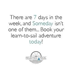 There are 7 days in the week, and Someday isn't one of them!