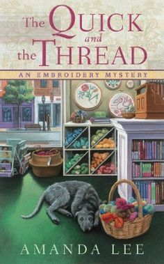 The Quick and the Thread (2010) (The first book in the Embroidery Mystery series) A novel by Amanda Lee