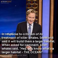 (1) peter burton  Go Conan for telling #SeaWorld like it is about their plans for 'expansion' of their Dolphin and Orca Tanks!!