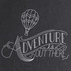 ADVENTURE IS OUT THERE: