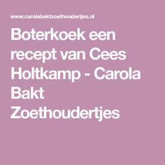 Boterkoek een recept van Cees Holtkamp - Carola Bakt Zoethoudertjes