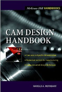 "Read ""Cam Design Handbook"" by Harold A. Rothbart available from Rakuten Kobo. The cam, used to translate rotary motion into linear motion, is an integral part of many classes of machines, such as pr. Computer Aided Engineering, Mechanical Engineering Design, Engineering Science, Systems Engineering, Mechanical Design, Electrical Engineering, Civil Engineering, Science And Technology, Mechanical Projects"