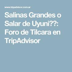 Salinas Grandes o Salar de Uyuni??: Foro de Tilcara en TripAdvisor