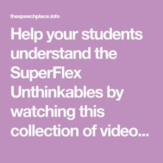 Help your students understand the SuperFlex Unthinkables by watching this collection of videos from YouTube.