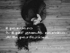 Nero come la notte dolce come l'amore caldo come l'inferno: Il pensiero è il più grande nemico della perfezione. (cit.)
