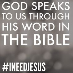 God speaks to us through His word in the Bible