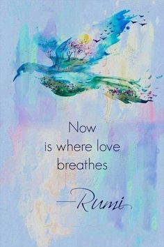 NOW is where Love Breathes - Rumi 💗 . Have a beautiful weekend x Vanessa 💎 . Rumi Love Quotes, Yoga Quotes, Wisdom Quotes, Words Quotes, Wise Words, Positive Quotes, Life Quotes, Inspirational Quotes, Motivational Sayings
