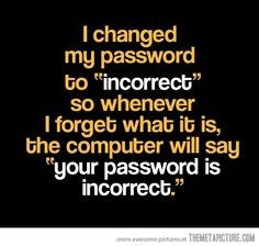 "I changed my password to ""incorrect"" so whenever I forget what it is, the… #MaVi