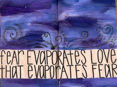 fear evaporates love that evaporates fear.