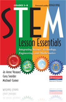 STEM Lesson Essentials - Integrating Science, Technology, Engineering, and Mathematics  By: Jo Anne Vasquez, Cary Sneider, and Michael Comer