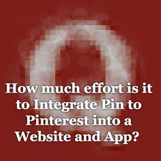 How much effort is it to Integrate Pin to Pinterest into a Website and App?