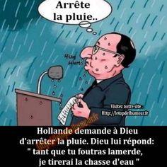 Hollande demande à Dieu d'arrêter la pluie.