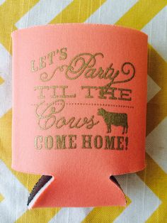 Let's Party Til the Cows Come Home koozies Farm by RookDesignCo