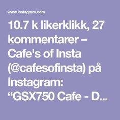 "10.7 k likerklikk, 27 kommentarer – Cafe's of Insta (@cafesofinsta) på Instagram: ""GSX750 Cafe - Don't see too many of these builds about. Not looking this good anyway... • Follow…"""