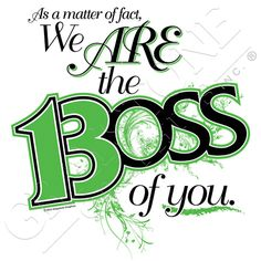As a matter of fact, We ARE the Boss of you.