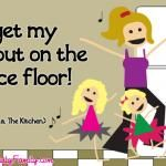 I Get My Workout On The Dance Floor!