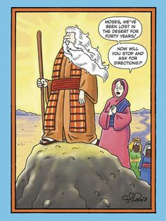 Dan Collins' hilarious take on Moses asking for directions makes a funny Father's Day card. Christian Comics, Christian Cartoons, Christian Jokes, Christian Life, Religious Jokes, Jewish Humor, Cartoon Jokes, Funny Cartoons, Bible Jokes