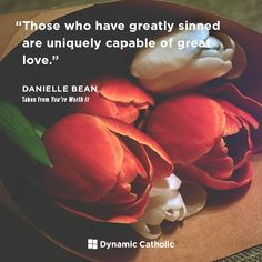 Those who have greatly sinned are uniquely capable of great love…