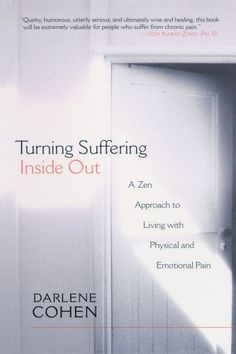Turning Suffering Inside Out by Darlene Cohen, http://www.amazon.com/dp/1570628173/ref=cm_sw_r_pi_dp_8PZcqb1VQDG01