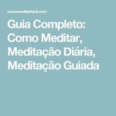 Guia Completo: Como Meditar, Meditação Diária, Meditação Guiada