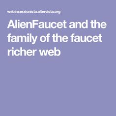 AlienFaucet and the family of the faucet richer web