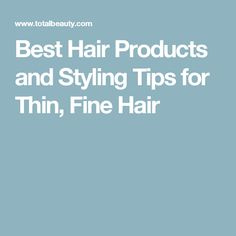 Best Hair Products and Styling Tips for Thin, Fine Hair