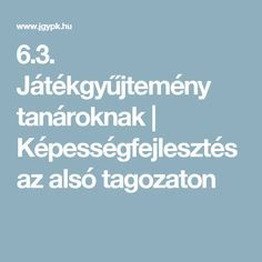 6.3. Játékgyűjtemény tanároknak | Képességfejlesztés az alsó tagozaton Parenting Advice, Kids And Parenting, Special Needs, New Age, Classroom, Teacher, Activities, Education, Album