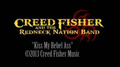 Kiss My Rebel Ass - Creed Fisher & The Redneck Nation Band