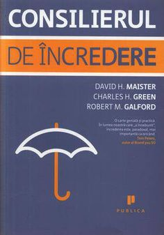 Consilierul de incredere - David H. Maister, Charles H. Green, Robert M. Galford