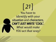 #21: You gotta identify with your situation/characters, can't just write 'cool'. What would make YOU act that way?  22 Rules to Phenomenal #Storytelling