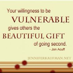 """""""Your willingness to be vulnerable gives others the beautiful gift of going second."""" - Jon Acuff"""