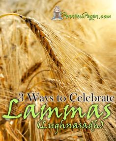 Penniless Pagan: 3 Ways to Celebrate Lammas (Lughnasadh) Without Spending a Dime