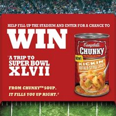 Win a Trip to Super Bowl XLVII with Chunky Soup. Expies on Dec 14th. Enter to go ot the SuperBowl HERE: http://freestuffblog.com/sweepstakes/super-bowl-xlvii-chunky-soup/