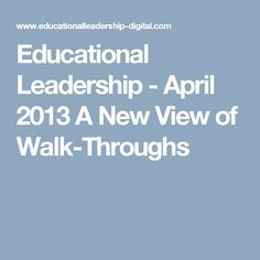 Educational Leadership - April 2013 A New View of Walk-Throughs