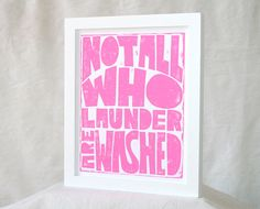 "I need this for my laundry room. NEED IT, I tell you. ""Not All Who Launder Are Washed"" Hobbit parody"