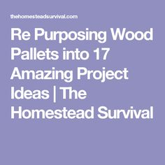 Re Purposing Wood Pallets into 17 Amazing Project Ideas | The Homestead Survival